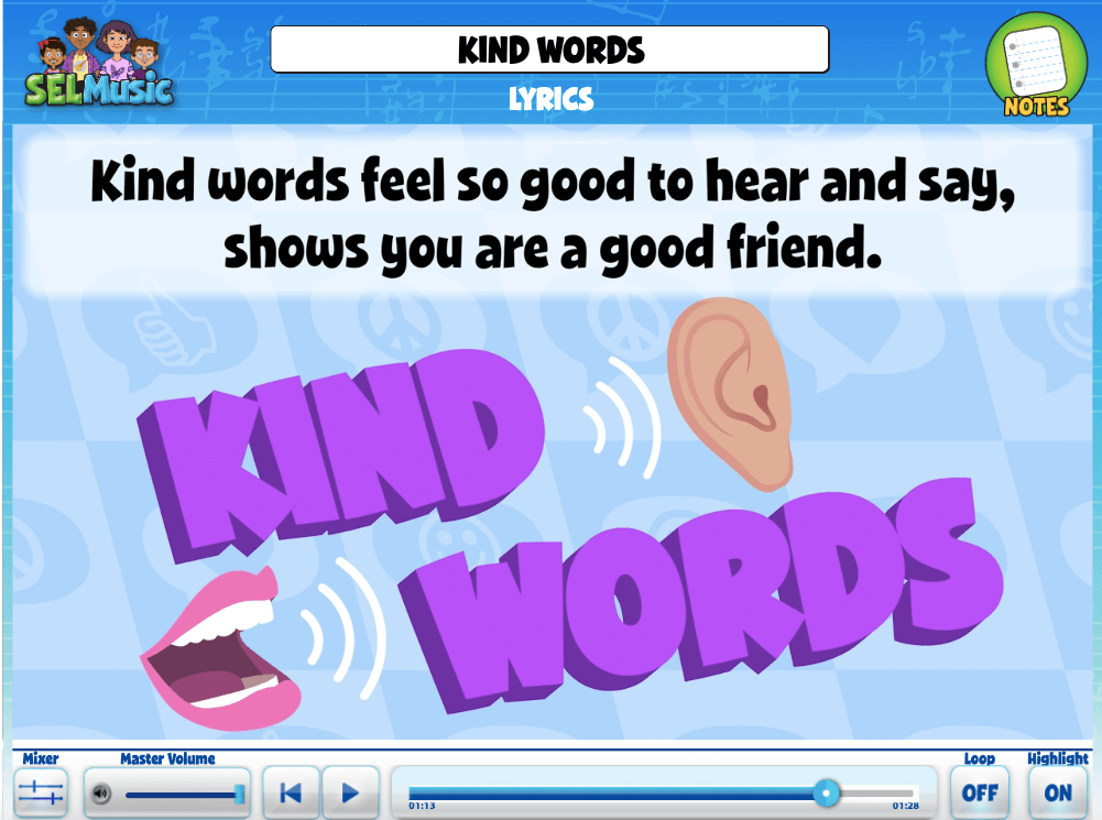 SEL Song, Kind Words, Remind students that kind words let us know that others care about us and that we are important to them.